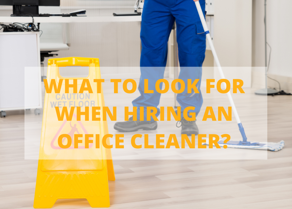 What to Look For When Hiring a Commercial Office Cleaner?